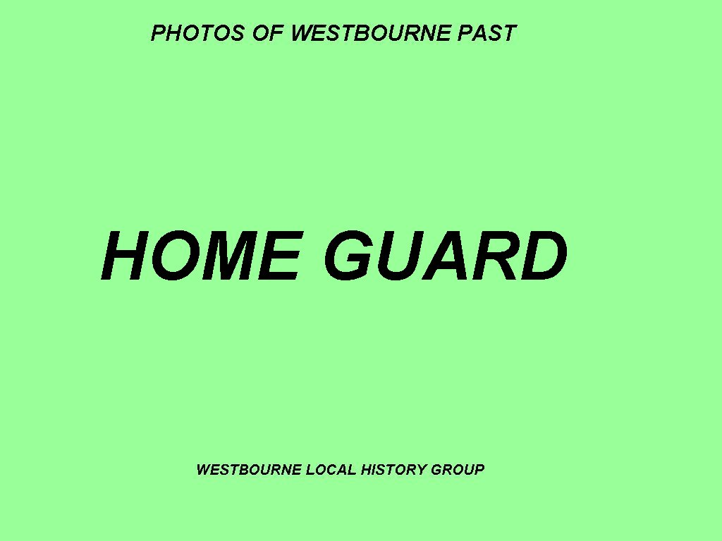 WESTBOURNE HISTORY PHOTO, WESTBOURNE HOME GUARD, WWII,